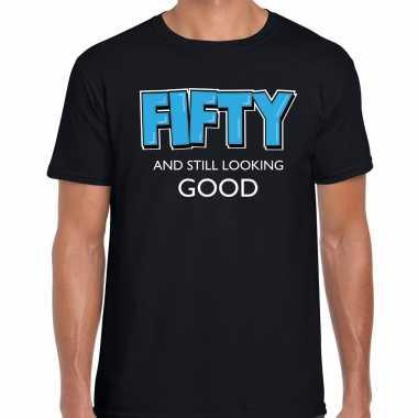 Fifty and still looking good / 50 jaar / abraham cadeau t-shirt zwart heren