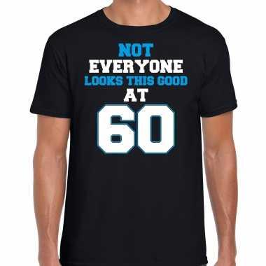 Not everyone looks this good at 60 verjaardag cadeau t-shirt zwart voor heren